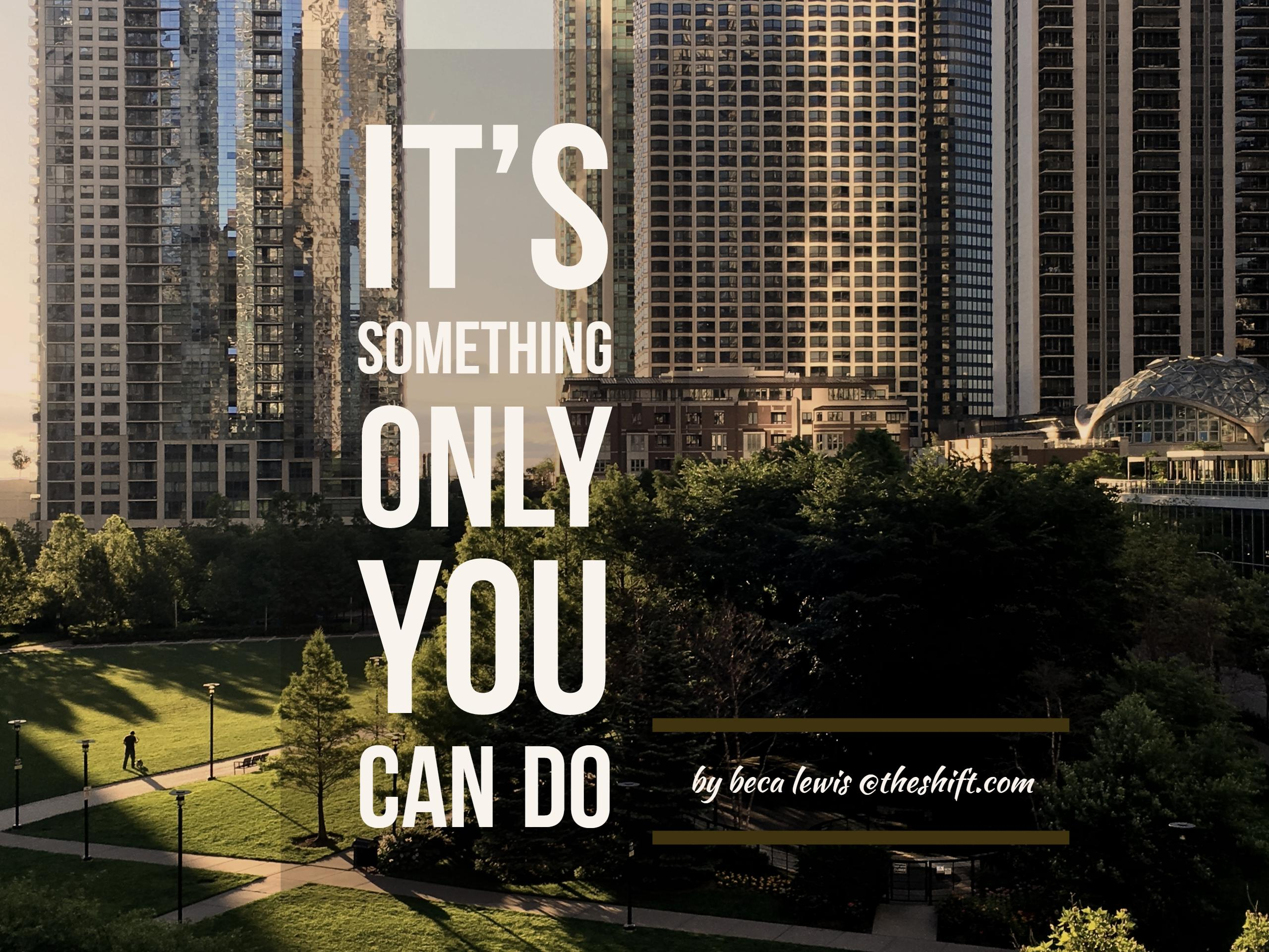 Its_Something_Only_You_Can_Do